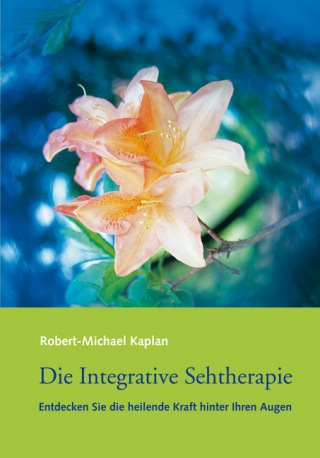 Robert-Michael Kaplan: Die Integrative Sehtherapie