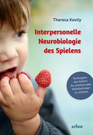 Theresa Kestly: Interpersonelle Neurobiologie des Spielens
