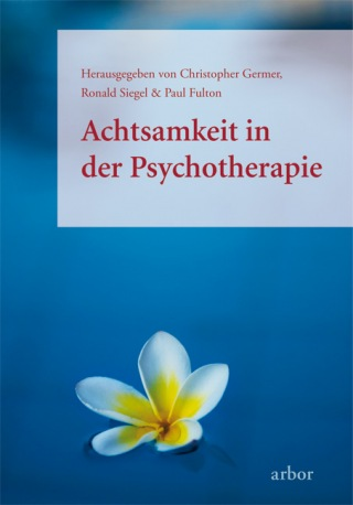 Christopher Germer, Ronald D. Siegel & Paul Fulton: Achtsamkeit in der Psychotherapie