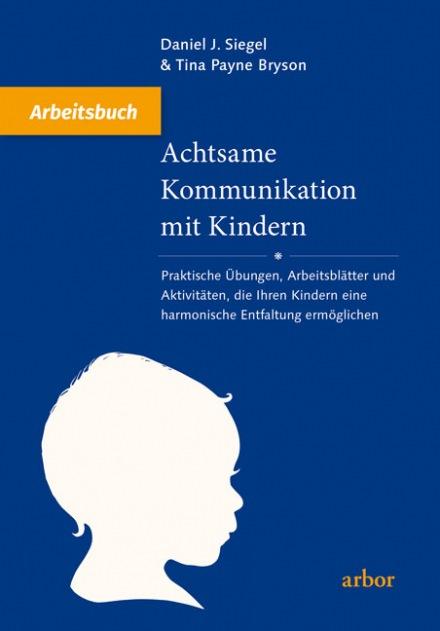 Arbeitsbuch - Achtsame Kommunikation mit Kindern   Arbor Verlag